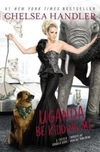 chelsea handler uganda be kidding me book